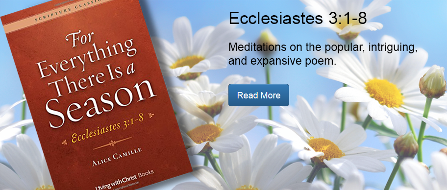 For Everything There Is a Season: Ecclesiastes 3:1-8. Meditations on the popular, intriguing, expansive poem.